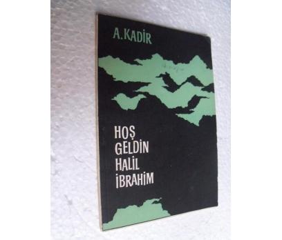 HOŞ GELDİN HALİL İBRAHİM - A. KADİR 2.baskı