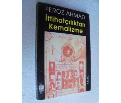 İTTİHATÇILIKTAN KEMALİZME Feroz Ahmad