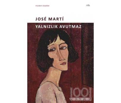 YALNIZLIK AVUTMAZ - JOSE MARTİ