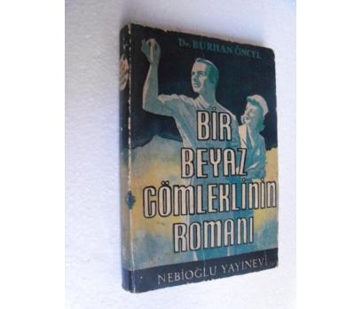 BİR BEYAZ GÖMLEKLİNİN ROMANI - BURHAN ÖNCEL 1.basm