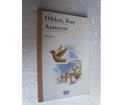 DİKKAT KUŞ ARANIYOR - AYŞE KİLİMCİ