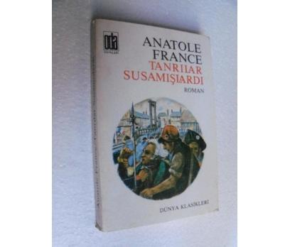 TANRILAR SUSAMIŞLARDI - ANATOLE FRANCE