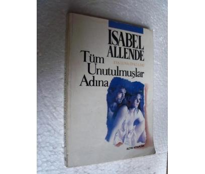 TÜM UNUTULMUŞLAR ADINA - ISABEL ALLENDE
