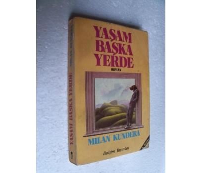 YAŞAM BAŞKA YERDE Milan Kundera İLETİŞİM YAY.