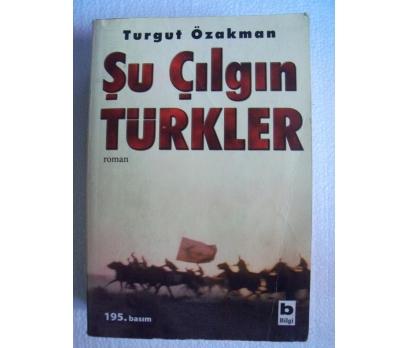 ŞU ÇILGIN TÜRKLER Turgut Özakman BİLGİ YAYINLARI