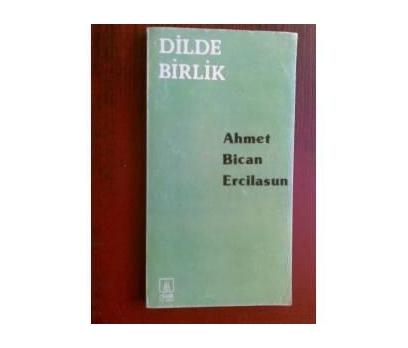 DİLDE BİRLİK AHMET BİCAN ERCİLASUN