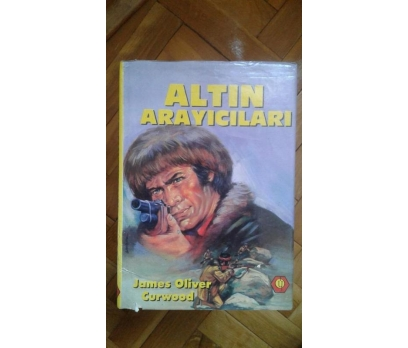 ALTIN ARAYICILARI JAMES OLİVER CURWOOD