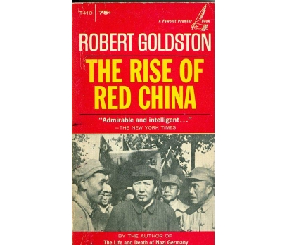 ROBERT GOLDSTON THE RISE OF RED CHINA