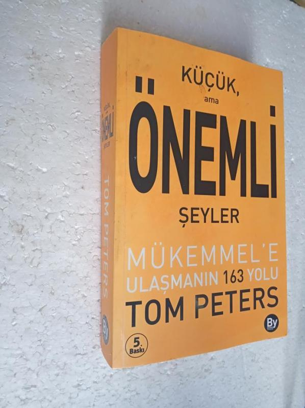 KÜÇÜK AMA ÖNEMLİ ŞEYLER Tom Peters 1