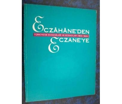 ECZAHANE'DEN ECZANE'YE / TÜRKİYE'DE ECZANELER VE E