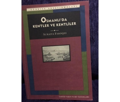 SURAIYA FAROQHI OSMANLIDA KENTLER VE KENTLİLER